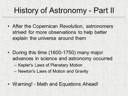History of Astronomy - Part II After the Copernican Revolution, astronomers strived for more observations to help better explain the universe around them.