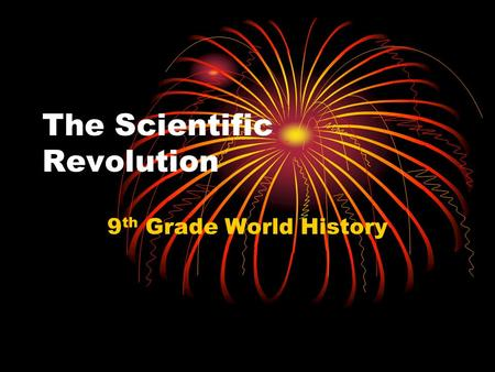 The Scientific Revolution 9 th Grade World History.