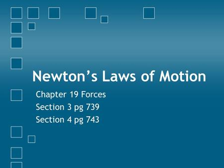 Newton's Laws of Motion Chapter 19 Forces Section 3 pg 739 Section 4 pg 743.