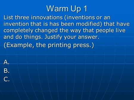 Warm Up 1 List three innovations (inventions or an invention that is has been modified) that have completely changed the way that people live and do things.