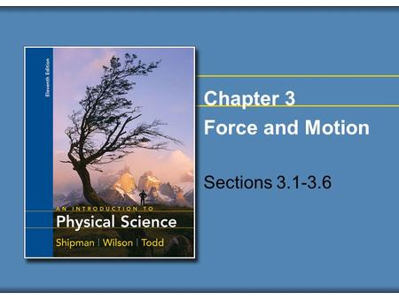 Chapter 3 Force and Motion Sections 3.1-3.6. Copyright © Houghton Mifflin Company. All rights reserved.3-2 Force and Motion – Cause and Effect In chapter.