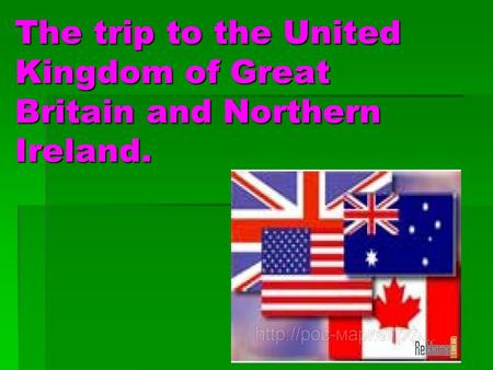 The trip to the United Kingdom of Great Britain and Northern Ireland.