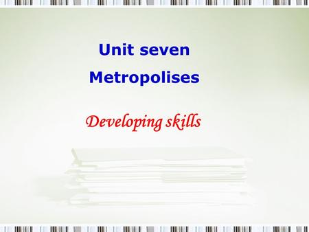 Unit seven Metropolises Developing skills. I: Preparing for describing a city by playing the sentence-connecting games.