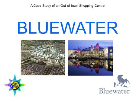 A Case Study of an Out-of-town Shopping Centre BLUEWATER.