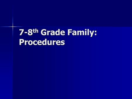 7-8 th Grade Family: Procedures. volume levels Level 0 – Silent (hand raised and wait to be called on). Level 0 – Silent (hand raised and wait to be called.