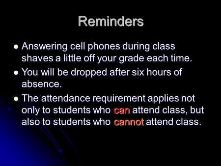Reminders Answering cell phones during class shaves a little off your grade each time. Answering cell phones during class shaves a little off your grade.