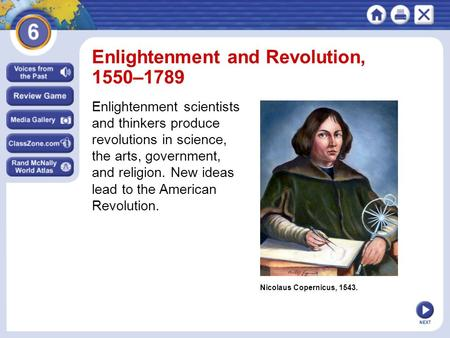NEXT Nicolaus Copernicus, 1543. Enlightenment and Revolution, 1550–1789 Enlightenment scientists and thinkers produce revolutions in science, the arts,