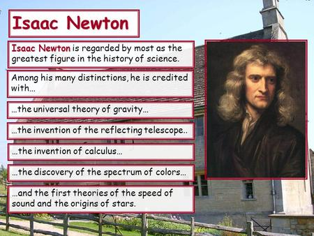 Isaac Newton Isaac Newton Isaac Newton is regarded by most as the greatest figure in the history of science. Among his many distinctions, he is credited.