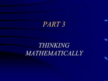 PART 3 THINKING MATHEMATICALLY. 3.1 MATHEMATICS AS AN AXIOMATIC-DEDUCTIVE SYSTEM.