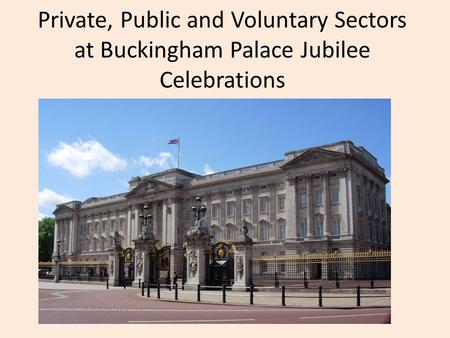 Private, Public and Voluntary Sectors at Buckingham Palace Jubilee Celebrations.