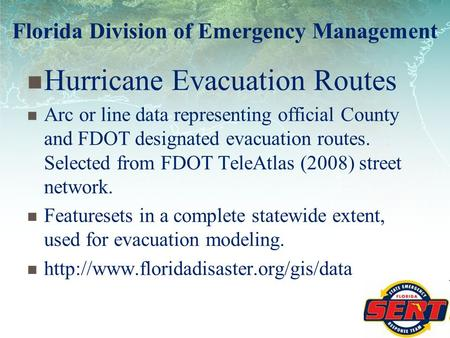 Hurricane Evacuation Routes Arc or line data representing official County and FDOT designated evacuation routes. Selected from FDOT TeleAtlas (2008) street.