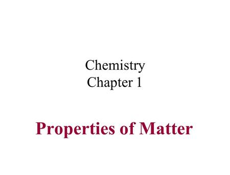 Chemistry Chapter 1 Properties of Matter. Learning Goal I CAN describe various properties use to identify and classify matter.