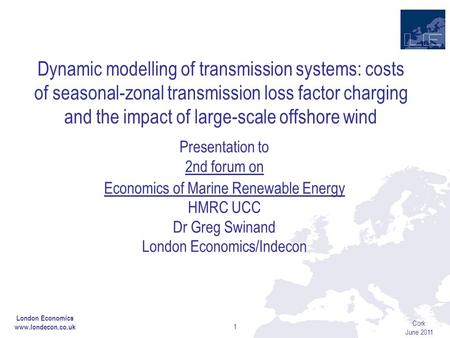 Cork June 2011 1 Dynamic modelling of transmission systems: costs of seasonal-zonal transmission loss factor charging and the impact of large-scale offshore.