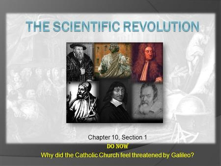 Chapter 10, Section 1 Do Now Why did the Catholic Church feel threatened by Galileo?