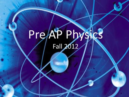 Pre AP Physics Fall 2012. Overview Physics is the science that deals with matter, energy, motion and force It is one of the oldest academic disciplines.