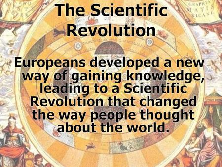 Main Ideas The Scientific Revolution marked the birth of modern science. Discoveries and inventions helped scientists study the natural world. The Scientific.