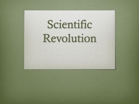 "Scientific Revolution. Do Now U7D7  Read ""Scientific Revolutions DBQs"" Document 1 and answer Question 1 only  Homework: Read Chapter 14 Section 5, and."
