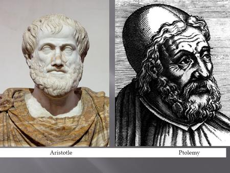 Aristotle Ptolemy.  Aristotle believed that the Earth was the center of the universe because it was the heaviest of the four terrestrial elements (earth,