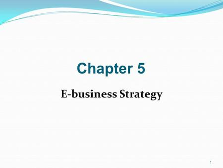 Chapter 5 E-business Strategy.