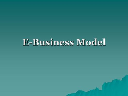E-Business Model. E-Business Model definition An e-and m- business model is an approach to conducting electronic business through which a company can.
