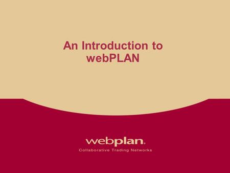 An Introduction to webPLAN. Vision To Bring e-Business to Manufacturing Enabling customers, manufacturers and suppliers to collaborate and transact business.