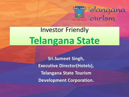 Investor Friendly Telangana State Sri.Sumeet Singh, Executive Director(Hotels), Telangana State Tourism Development Corporation.
