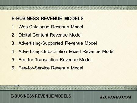 Click here to add text Click here to add text. E-BUSINESS REVENUE MODELS 1.Web Catalogue Revenue Model 2.Digital Content Revenue Model 3.Advertising-Supported.