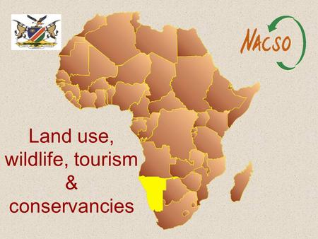 Land use, wildlife, tourism & conservancies. VISION 2030 THE OVERRIDING MESSAGE THAT THIS REPORT CONVEYS IS : by capitalising on Namibia's comparative.