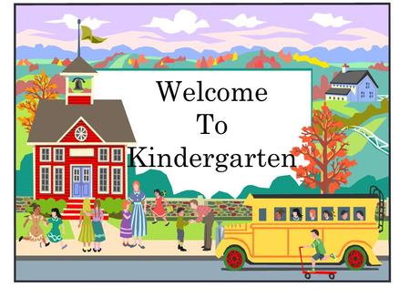 Welcome To Kindergarten School starts a 8:00 Doors open at 7:15 for bus and car riders. Breakfast is served in the cafeteria. When children arrive before.