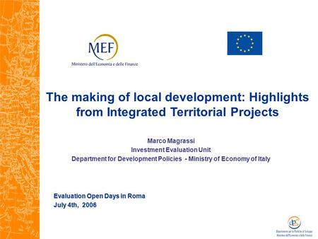 The making of local development: Highlights from Integrated Territorial Projects Evaluation Open Days in Roma July 4th, 2006 Marco Magrassi Investment.