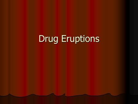 Drug Eruptions. Drug eruptions can mimic a wide range of dermatoses and should be considered in any patient who is taking medications and who suddenly.