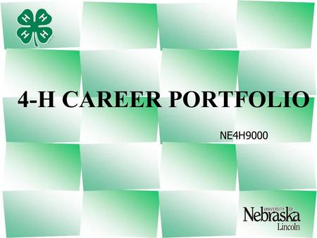 NE4H9000 4-H CAREER PORTFOLIO. What is the 4-H Career Portfolio It is a record of a 4-H member's 4-H career. It includes a listing of a 4-H member's personal.