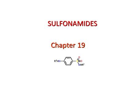 SULFONAMIDES Chapter 19. Notes Prontosil - red dye Antibacterial activity in vivo (1935) Inactive in vitro Metabolised to active sulfonamide Acts as a.