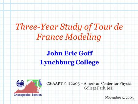 Three-Year Study of Tour de France Modeling John Eric Goff Lynchburg College CS-AAPT Fall 2005 – American Center for Physics College Park, MD November.