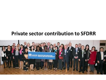 Private sector contribution to SFDRR. 2011: UNISDR Private Sector Advisory Group and UNISDR DRR Private Sector Partnership.