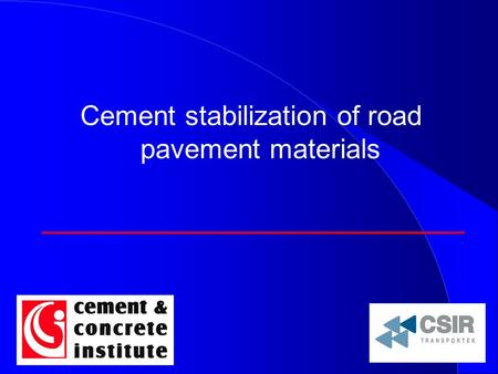 Cement stabilization of road pavement materials. OBJECTIVE T o investigate the impact of the new range of cements manufactured under the SABS EN-197-1.