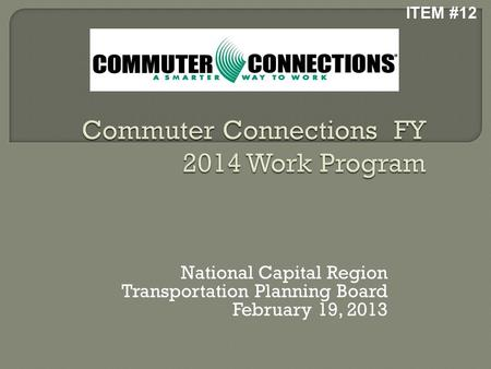National Capital Region Transportation Planning Board February 19, 2013 ITEM #12.