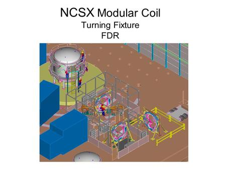 NCSX Modular Coil Turning Fixture FDR. Background Modular Coil winding forms are cast structures which provide the foundation on which the coils are constructed.