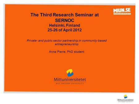 The Third Research Seminar at SERNOC Helsinki, Finland 25-26 of April 2012 Private- and public sector partnership in community-based entrepreneurship Anne.