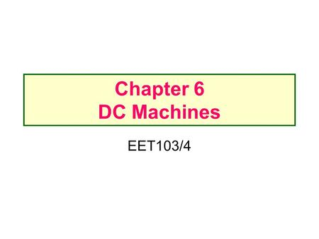 Chapter 6 DC Machines EET103/4.