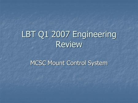 LBT Q1 2007 Engineering Review MCSC Mount Control System.