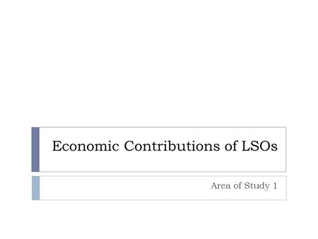 Economic Contributions of LSOs Area of Study 1. Positive Contributions to the Economy.