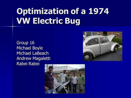 Optimization of a 1974 VW Electric Bug Group 16 Michael Boyle Michael LaBeach Andrew Magaletti Rabei Rabei.