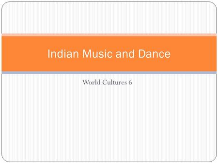 World Cultures 6 Indian Music and Dance. Indian Music Purposes: Religious inspiration Cultural expression Entertainment These are also known as: Ceremonial.