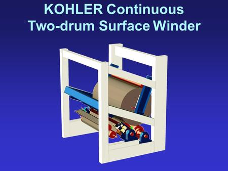 KOHLER Continuous Two-drum Surface Winder. Features: Winds on 3 inch (75mm) or larger cores New Core Accelerator Advanced Cut Knife System cuts within.