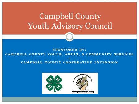 SPONSORED BY: CAMPBELL COUNTY YOUTH, ADULT, & COMMUNITY SERVICES + CAMPBELL COUNTY COOPERATIVE EXTENSION Campbell County Youth Advisory Council.