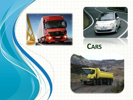 C ARS. In daily life through the cars we are able to directly provide cargo or passenger. This follows from the fact that cars have a developed system.