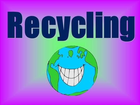 Recycling involves processing used materials into new products in order to  prevent waste of potentially useful materials  reduce the consumption of.