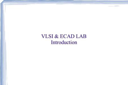 VLSI & ECAD LAB Introduction.