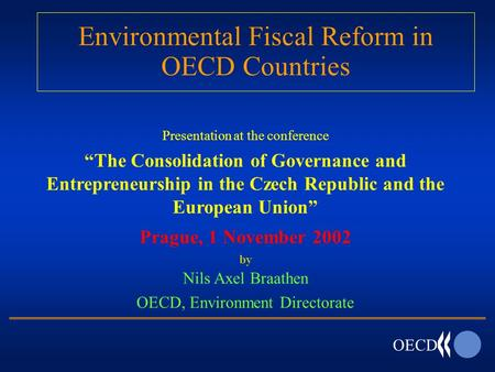"OECD Environmental Fiscal Reform in OECD Countries Presentation at the conference ""The Consolidation of Governance and Entrepreneurship in the Czech Republic."